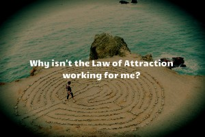 law-of-attraction-not-working